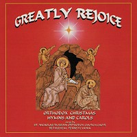 Greatly Rejoice, Orthodox Christmas Hymns and Carols